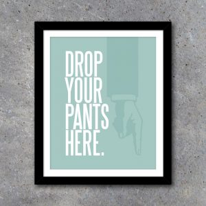 Drop Your Pants Here Blue